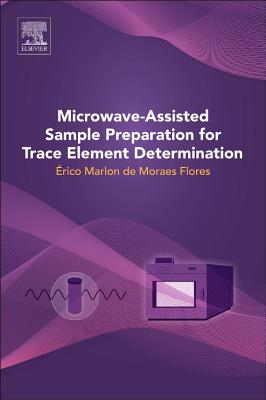Microwave-Assisted Sample Preparation for Trace Element Analysis By Flores, Erico Marlon Moraes (EDT)